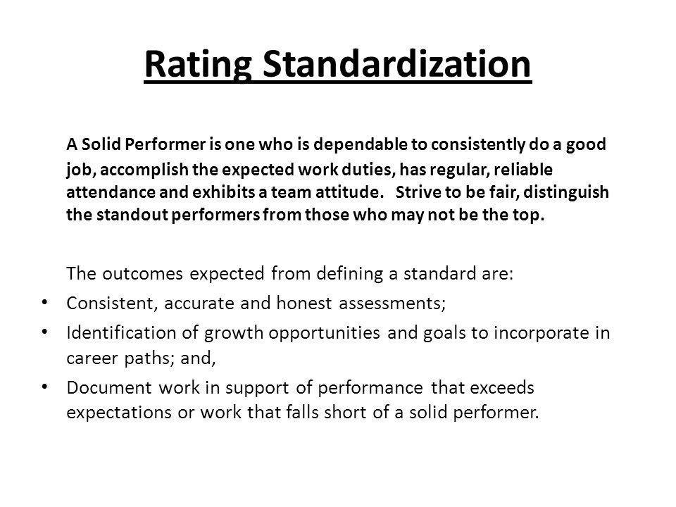 Rating Standardization A Solid Performer is one who is dependable to consistently do a good job, accomplish the expected work duties, has regular, reliable attendance and exhibits a team attitude.