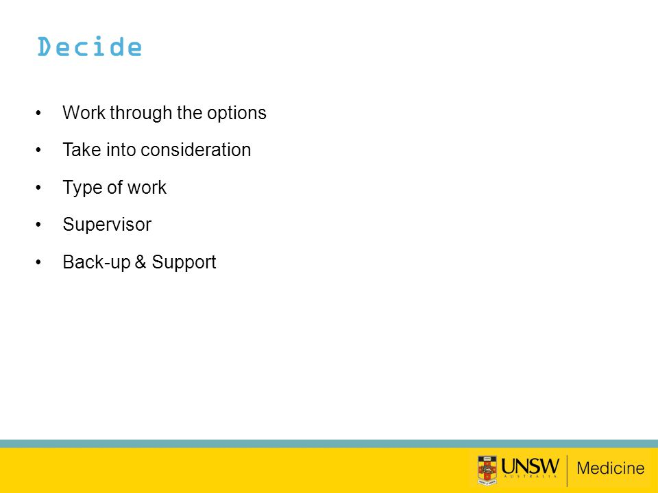 Decide Work through the options Take into consideration Type of work Supervisor Back-up & Support