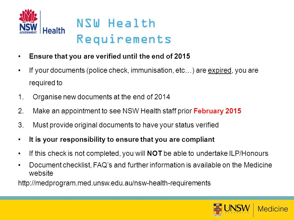 NSW Health Requirements Ensure that you are verified until the end of 2015 If your documents (police check, immunisation, etc…) are expired, you are r