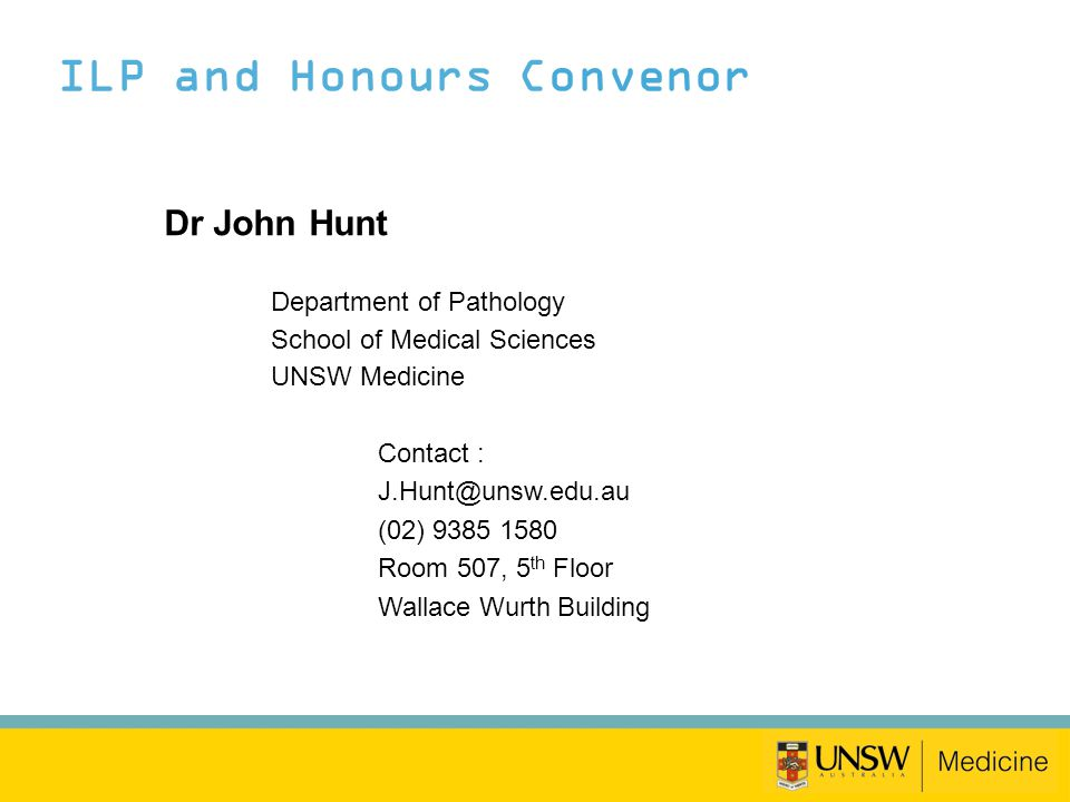 ILP and Honours Administrator Ms Khanh Vo Medicine Education and Student Office UNSW Medicine Contact : ilp@unsw.edu.au (02) 9385 1317 Room 18, Ground Floor Wallace Wurth Building