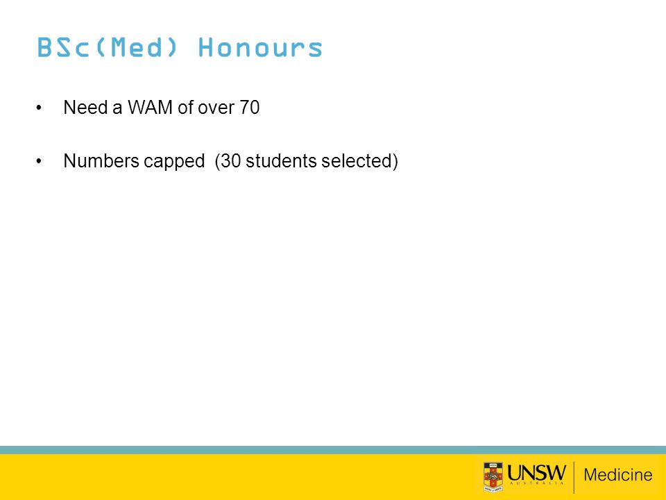 BSc(Med) Honours Need a WAM of over 70 Numbers capped (30 students selected)
