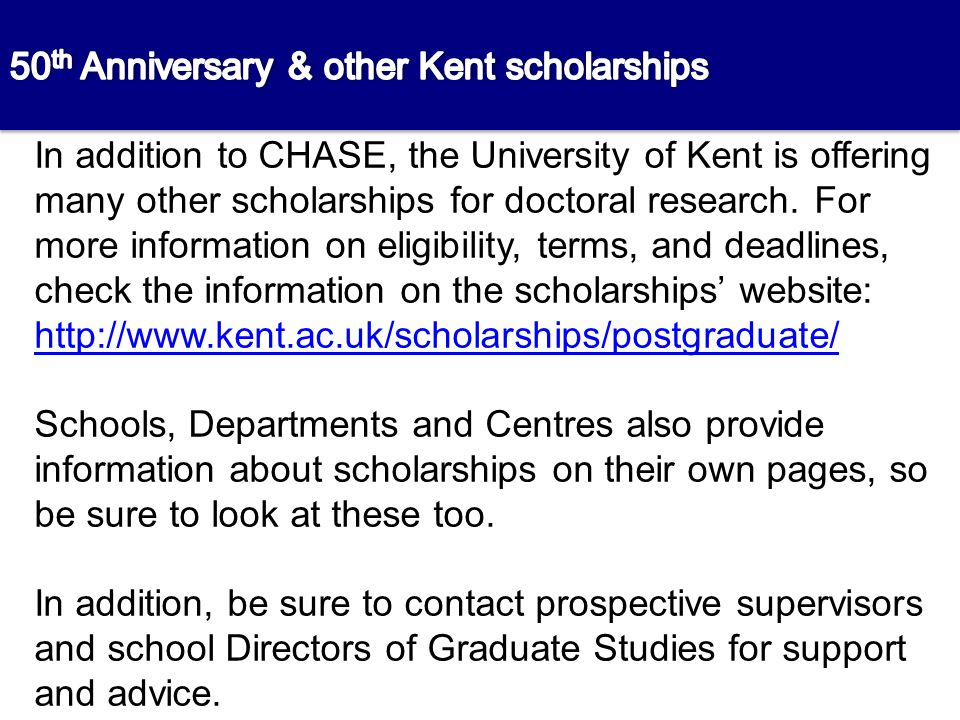 In addition to CHASE, the University of Kent is offering many other scholarships for doctoral research. For more information on eligibility, terms, an