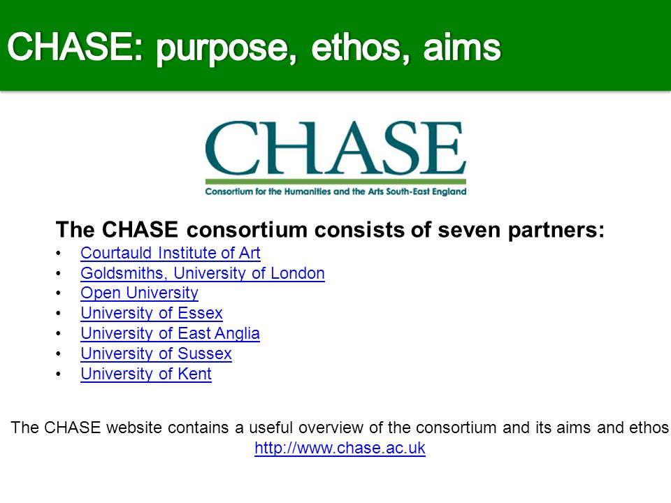 The CHASE consortium consists of seven partners: Courtauld Institute of Art Goldsmiths, University of London Open University University of Essex Unive