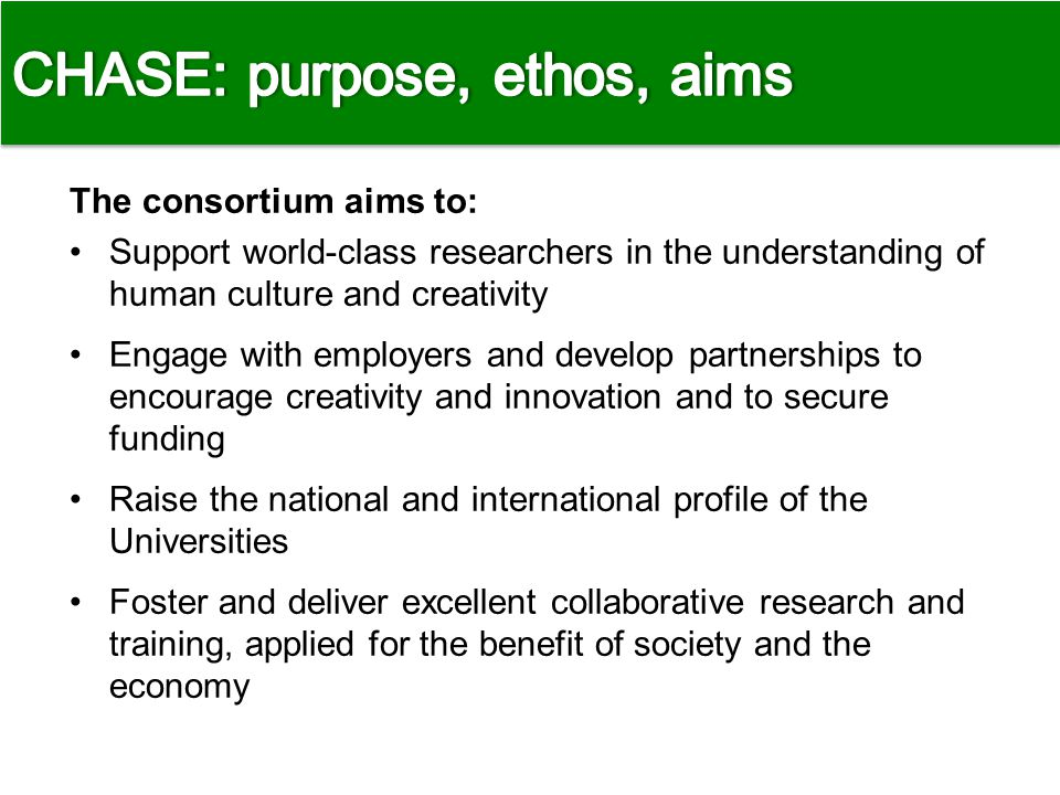 The consortium aims to: Support world-class researchers in the understanding of human culture and creativity Engage with employers and develop partner