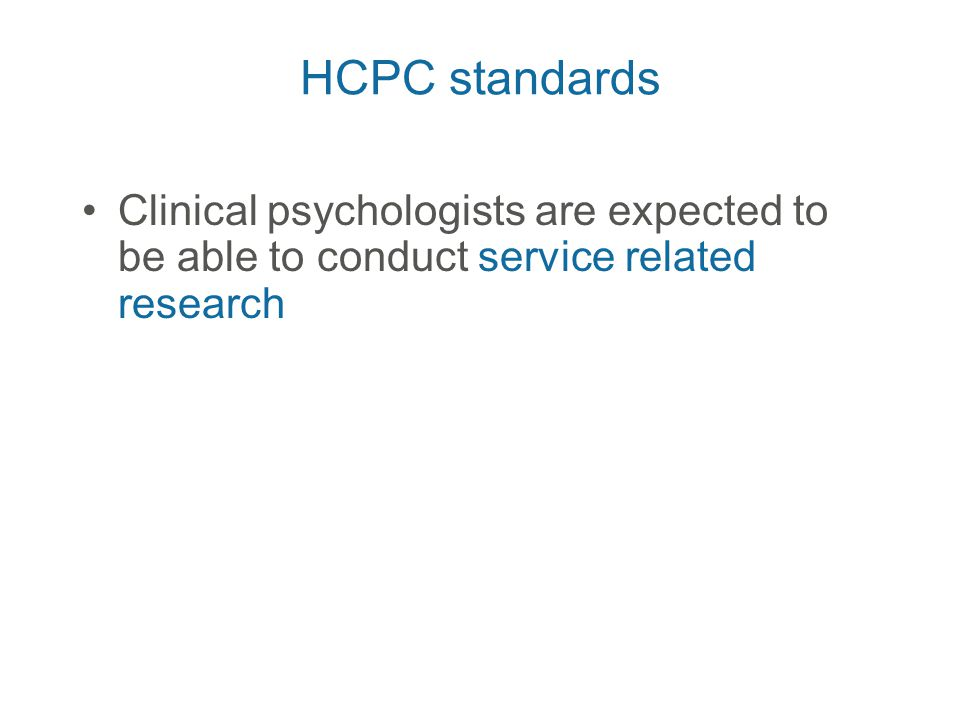 HCPC standards Clinical psychologists are expected to be able to conduct service related research