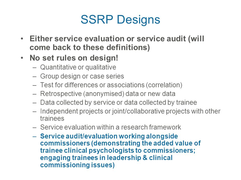 SSRP Designs Either service evaluation or service audit (will come back to these definitions) No set rules on design.