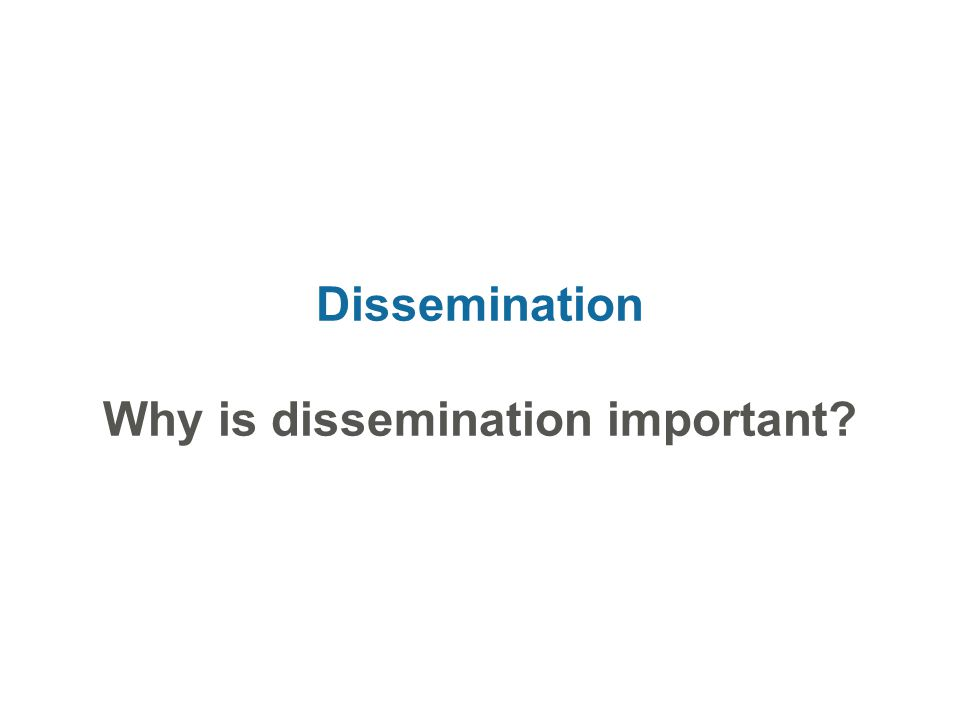 Dissemination Why is dissemination important