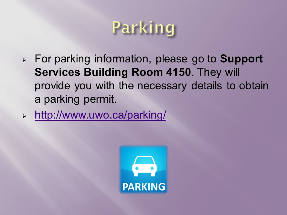  For parking information, please go to Support Services Building Room 4150.
