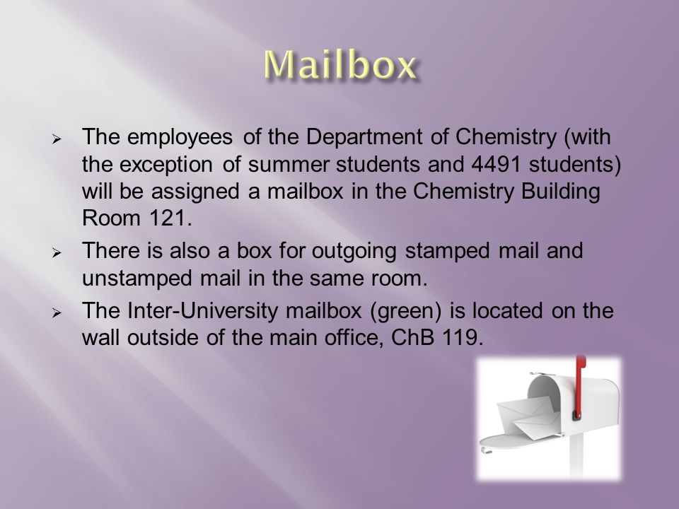  The employees of the Department of Chemistry (with the exception of summer students and 4491 students) will be assigned a mailbox in the Chemistry Building Room 121.