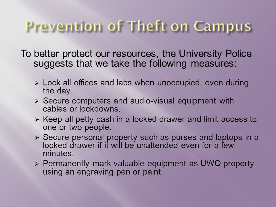 To better protect our resources, the University Police suggests that we take the following measures:  Lock all offices and labs when unoccupied, even during the day.