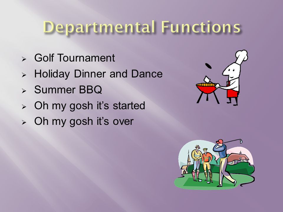  Golf Tournament  Holiday Dinner and Dance  Summer BBQ  Oh my gosh it's started  Oh my gosh it's over