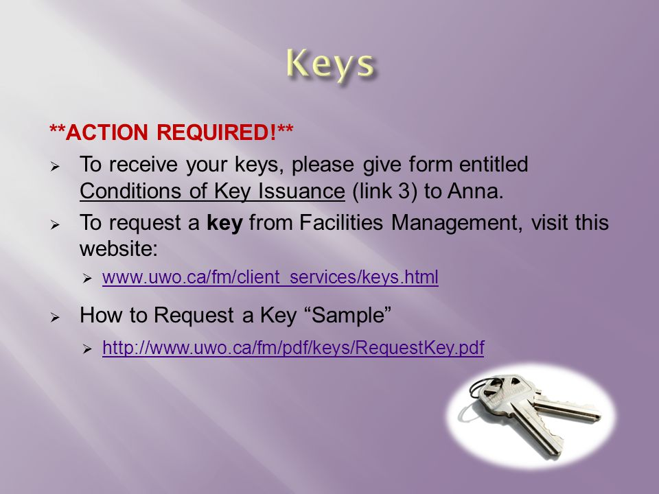 **ACTION REQUIRED!**  To receive your keys, please give form entitled Conditions of Key Issuance (link 3) to Anna.