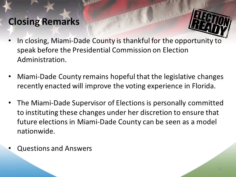 24 In closing, Miami-Dade County is thankful for the opportunity to speak before the Presidential Commission on Election Administration.