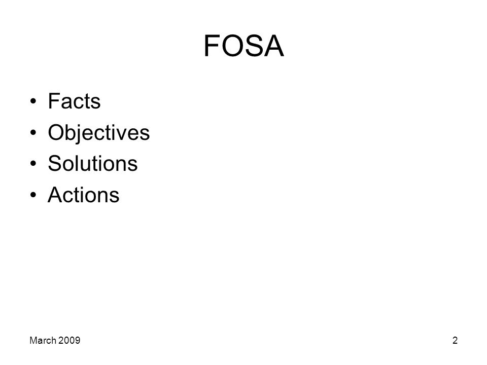 2 FOSA Facts Objectives Solutions Actions March 2009