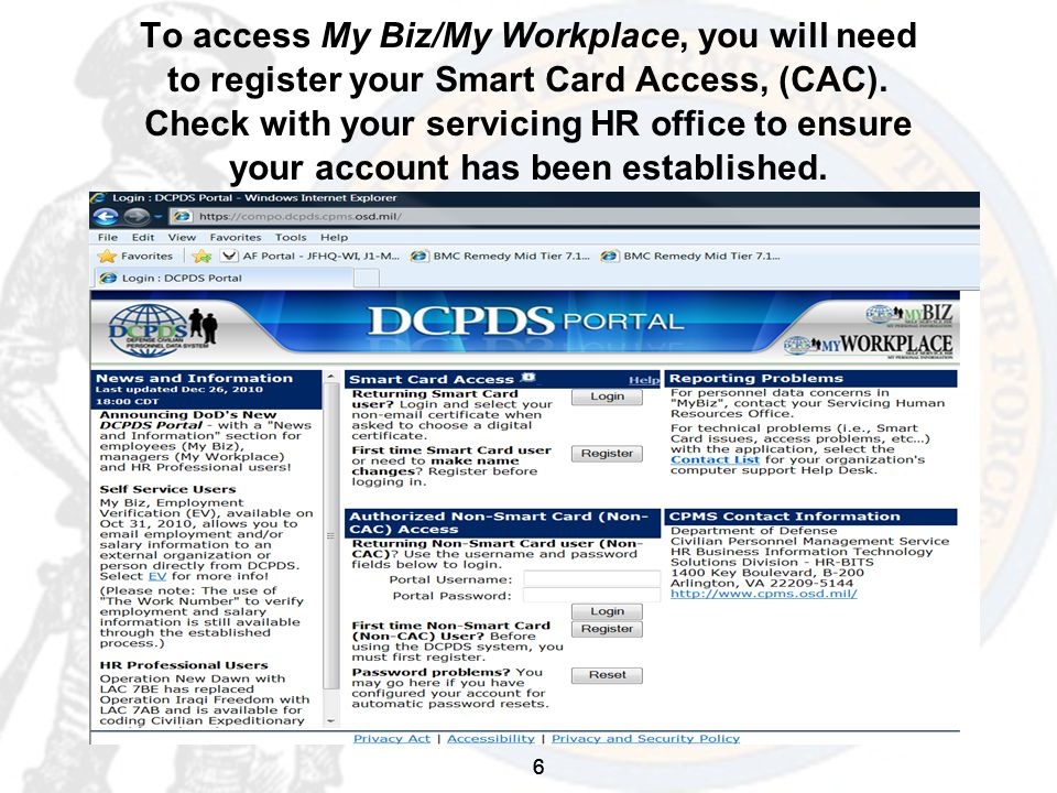 6 To access My Biz/My Workplace, you will need to register your Smart Card Access, (CAC).