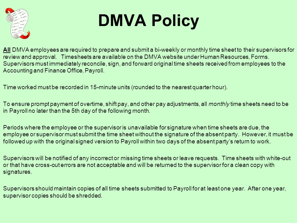 DMVA Policy All DMVA employees are required to prepare and submit a bi-weekly or monthly time sheet to their supervisors for review and approval.