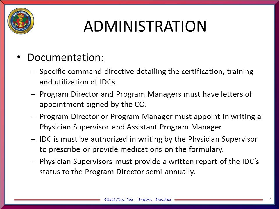 World-Class Care…Anytime, Anywhere ADMINISTRATION Documentation: – Specific command directive detailing the certification, training and utilization of IDCs.