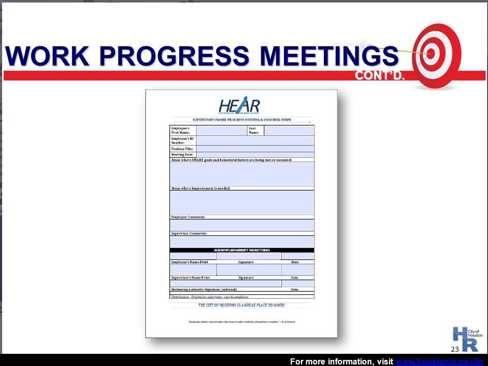 For more information, visit www.houstontx.gov/hrwww.houstontx.gov/hr WORK PROGRESS MEETINGS 23 CONT'D.