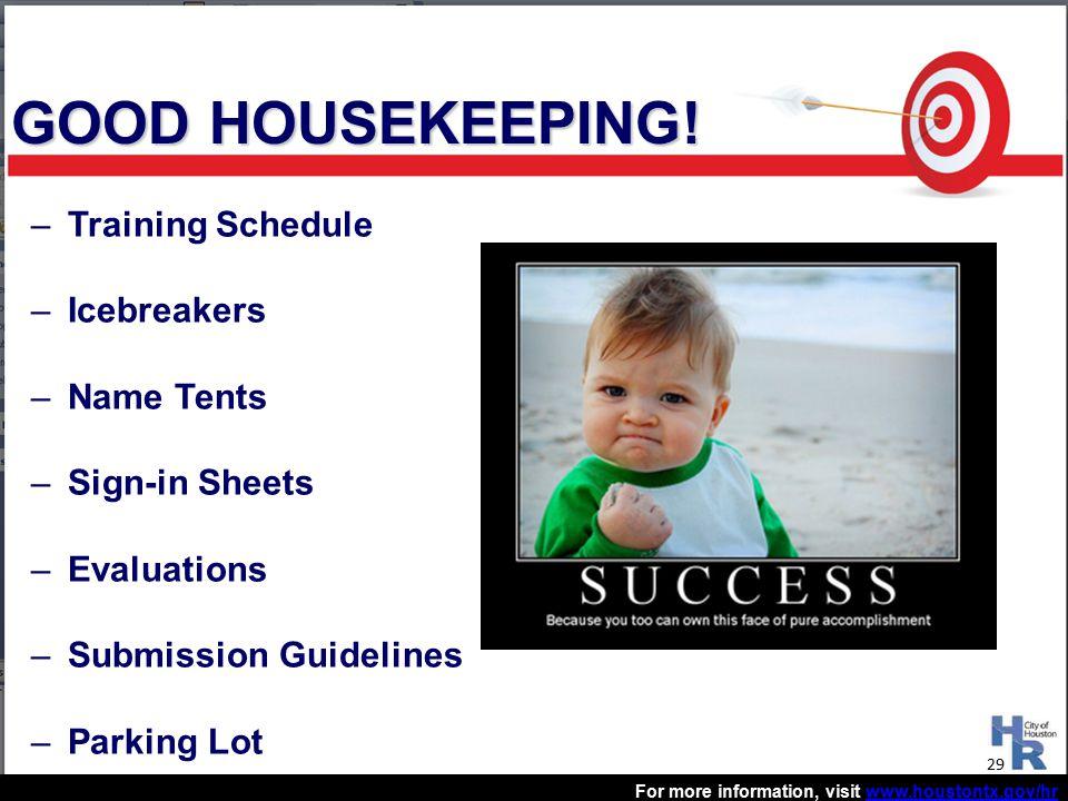 For more information, visit www.houstontx.gov/hrwww.houstontx.gov/hr GOOD HOUSEKEEPING.
