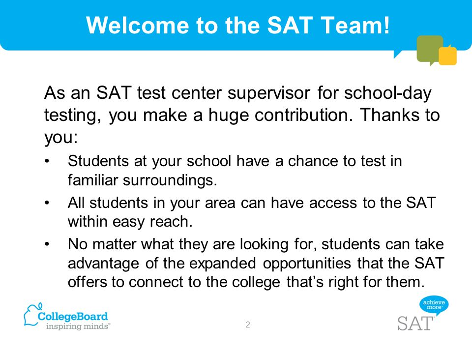 As an SAT test center supervisor for school-day testing, you make a huge contribution. Thanks to you: Students at your school have a chance to test in