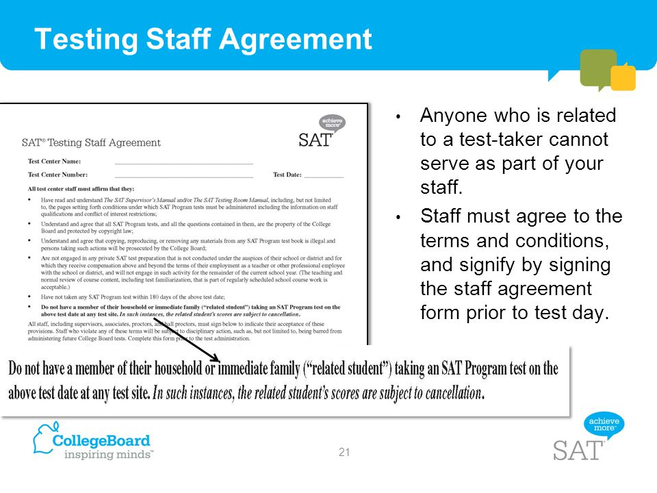 Testing Staff Agreement Anyone who is related to a test-taker cannot serve as part of your staff. Staff must agree to the terms and conditions, and si
