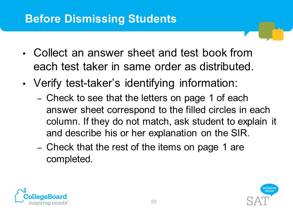 Before Dismissing Students Collect an answer sheet and test book from each test taker in same order as distributed. Verify test-taker's identifying in