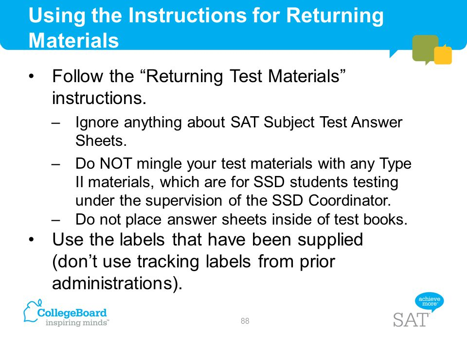 "Using the Instructions for Returning Materials Follow the ""Returning Test Materials"" instructions. –Ignore anything about SAT Subject Test Answer Shee"
