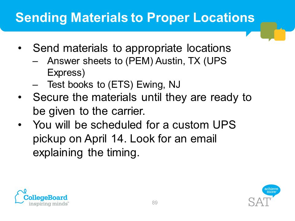 Sending Materials to Proper Locations Send materials to appropriate locations –Answer sheets to (PEM) Austin, TX (UPS Express) –Test books to (ETS) Ew