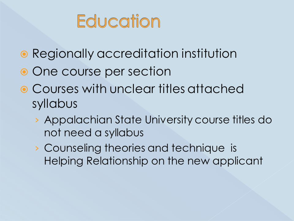  Regionally accreditation institution  One course per section  Courses with unclear titles attached syllabus › Appalachian State University course titles do not need a syllabus › Counseling theories and technique is Helping Relationship on the new applicant