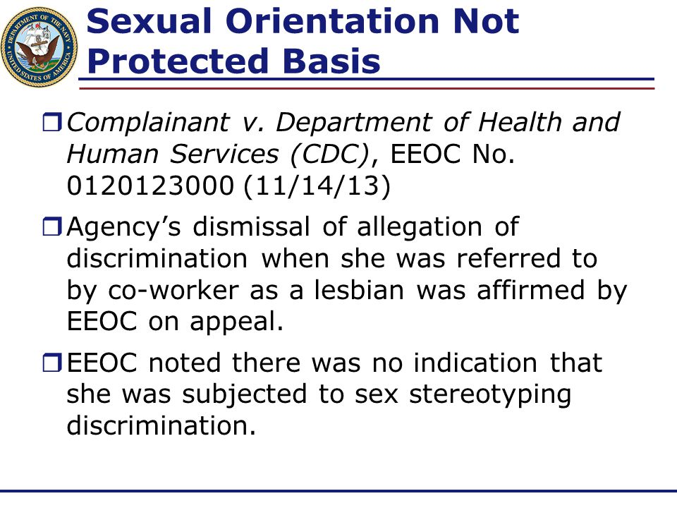 Sexual Orientation Not Protected Basis  Complainant v. Department of Health and Human Services (CDC), EEOC No. 0120123000 (11/14/13)  Agency's dismi