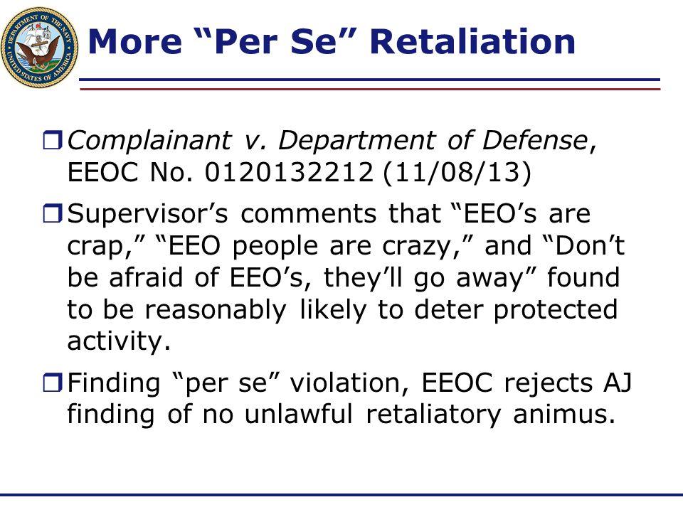 """More """"Per Se"""" Retaliation  Complainant v. Department of Defense, EEOC No. 0120132212 (11/08/13)  Supervisor's comments that """"EEO's are crap,"""" """"EEO p"""