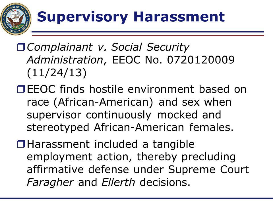 Supervisory Harassment  Complainant v. Social Security Administration, EEOC No. 0720120009 (11/24/13)  EEOC finds hostile environment based on race