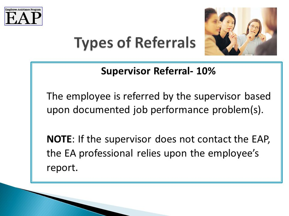 Supervisor Referral- 10% The employee is referred by the supervisor based upon documented job performance problem(s).