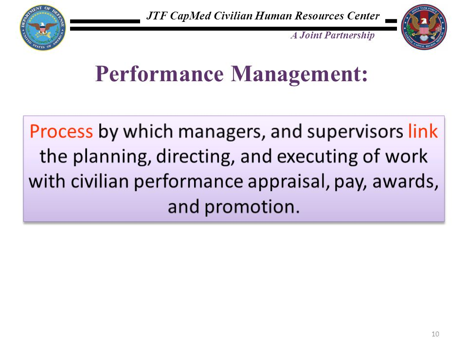 JTF CapMed Civilian Human Resources Center A Joint Partnership Performance Management: 10
