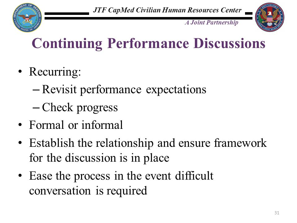 JTF CapMed Civilian Human Resources Center A Joint Partnership Continuing Performance Discussions Recurring: – Revisit performance expectations – Chec