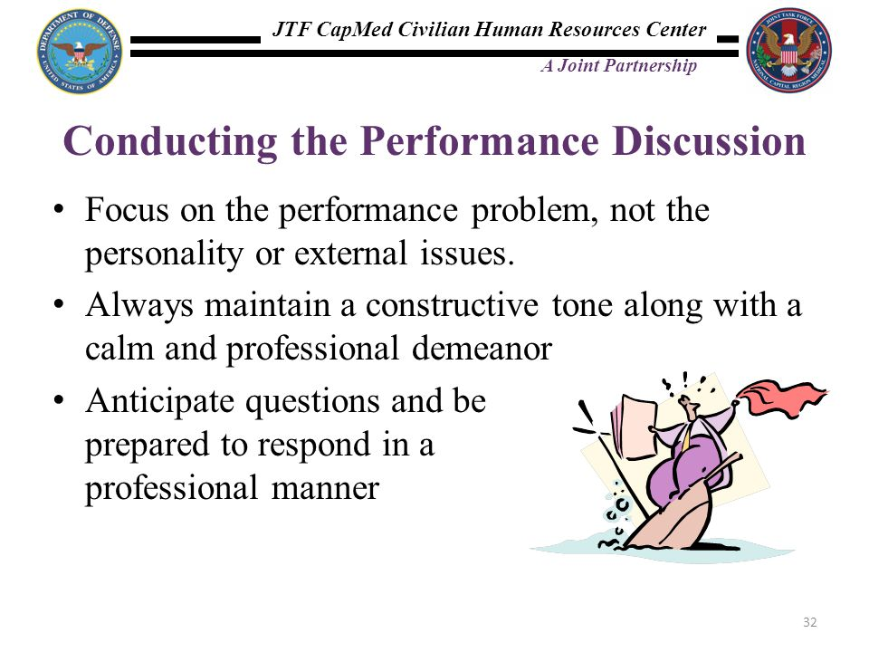 JTF CapMed Civilian Human Resources Center A Joint Partnership Conducting the Performance Discussion Focus on the performance problem, not the persona
