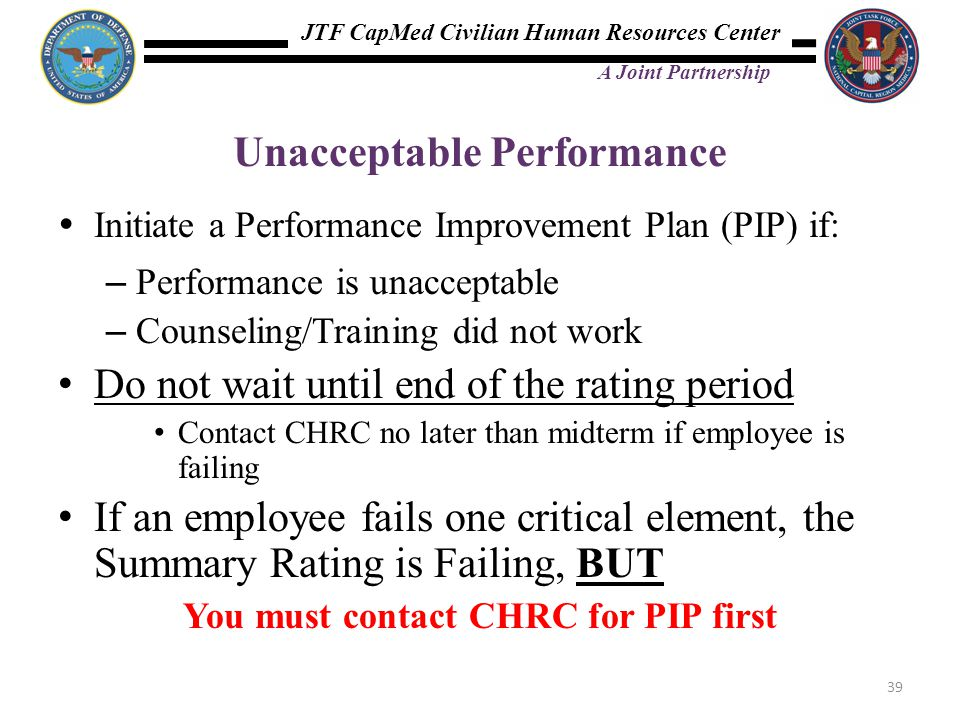 JTF CapMed Civilian Human Resources Center A Joint Partnership Unacceptable Performance  Initiate a Performance Improvement Plan (PIP) if: – Performa