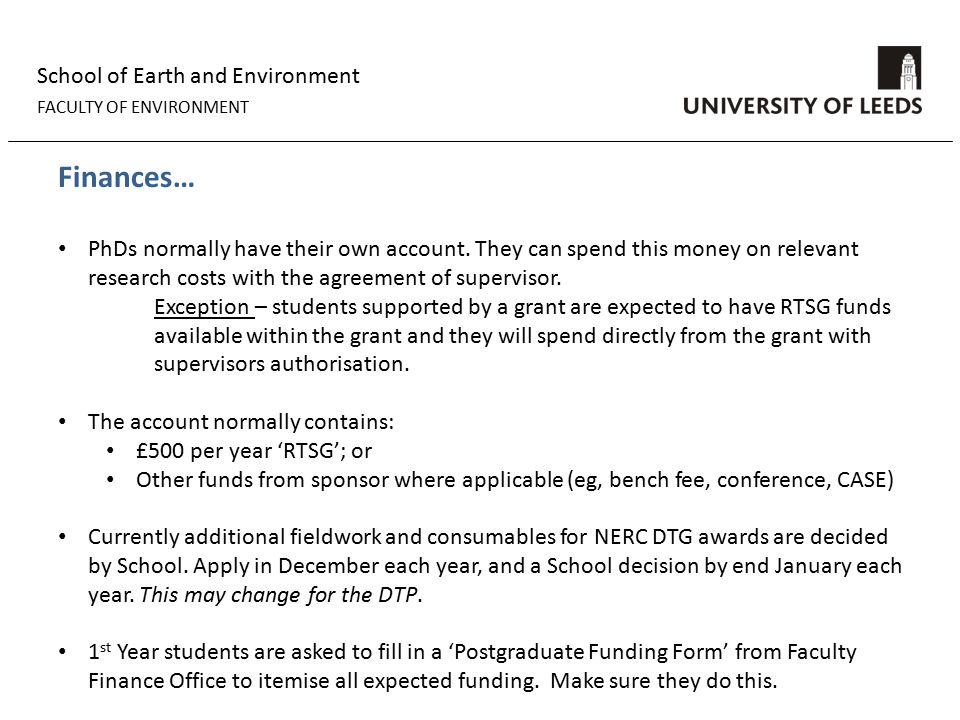 School of Earth and Environment FACULTY OF ENVIRONMENT Finances… PhDs normally have their own account.