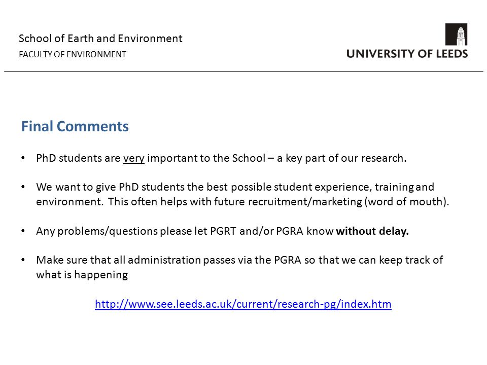School of Earth and Environment FACULTY OF ENVIRONMENT Final Comments PhD students are very important to the School – a key part of our research.
