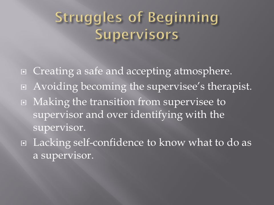  Creating a safe and accepting atmosphere.  Avoiding becoming the supervisee's therapist.
