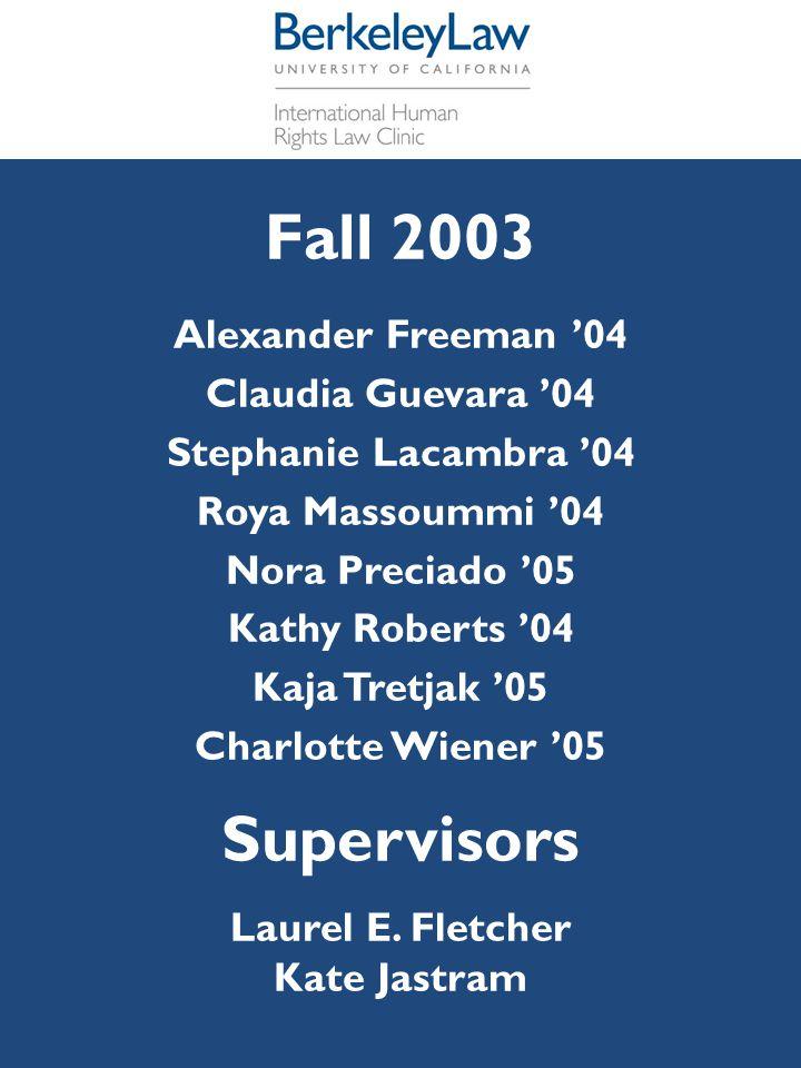 Fall 2003 Alexander Freeman '04 Claudia Guevara '04 Stephanie Lacambra '04 Roya Massoummi '04 Nora Preciado '05 Kathy Roberts '04 Kaja Tretjak '05 Cha