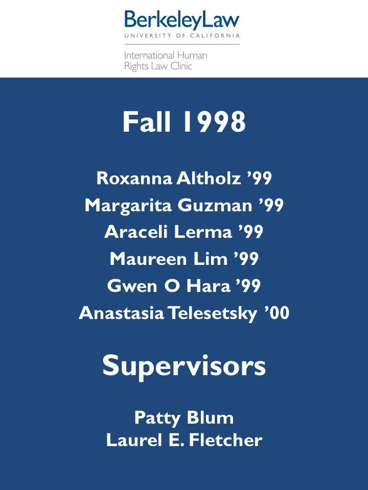 Fall 1998 Roxanna Altholz '99 Margarita Guzman '99 Araceli Lerma '99 Maureen Lim '99 Gwen O Hara '99 Anastasia Telesetsky '00 Supervisors Patty Blum L