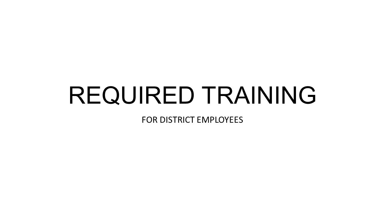 REQUIRED TRAINING FOR DISTRICT EMPLOYEES
