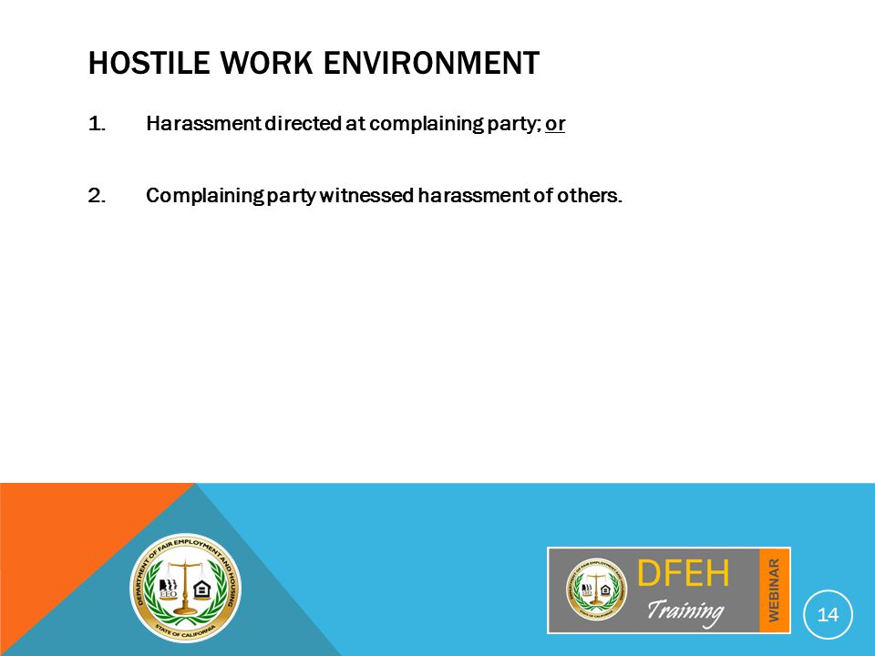 HOSTILE WORK ENVIRONMENT 1.Harassment directed at complaining party; or 2.Complaining party witnessed harassment of others.