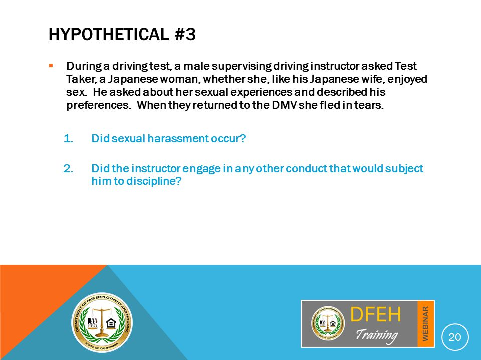 HYPOTHETICAL #3  During a driving test, a male supervising driving instructor asked Test Taker, a Japanese woman, whether she, like his Japanese wife, enjoyed sex.
