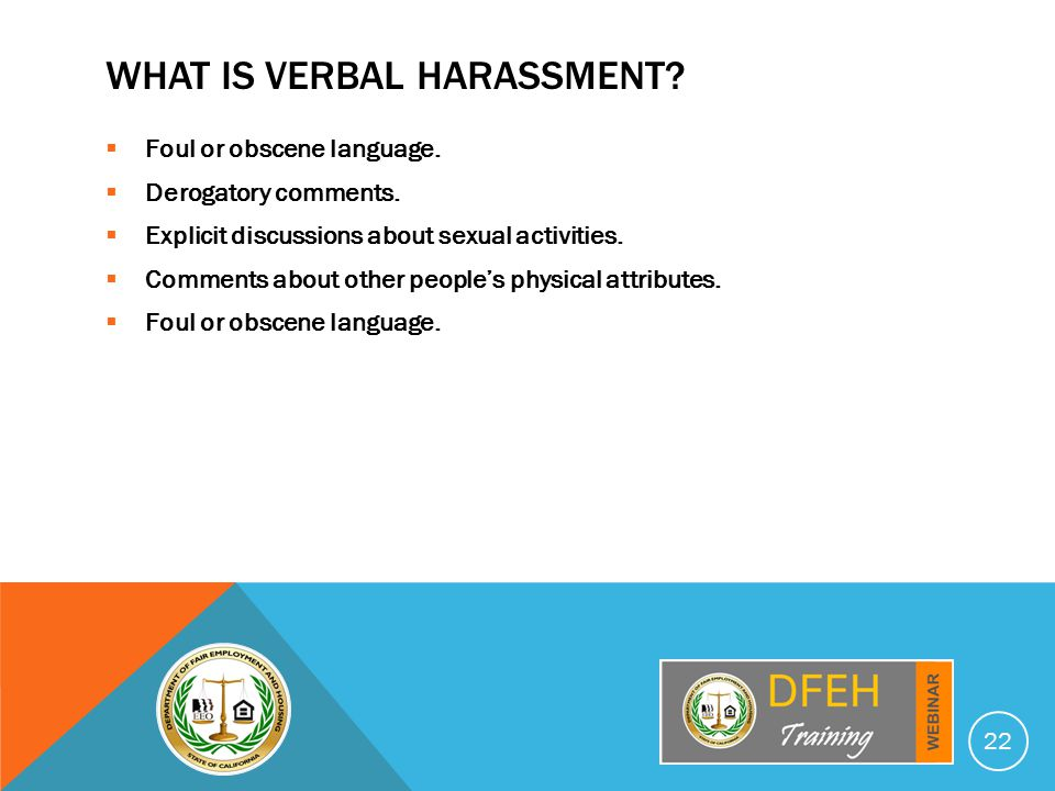 WHAT IS VERBAL HARASSMENT.  Foul or obscene language.