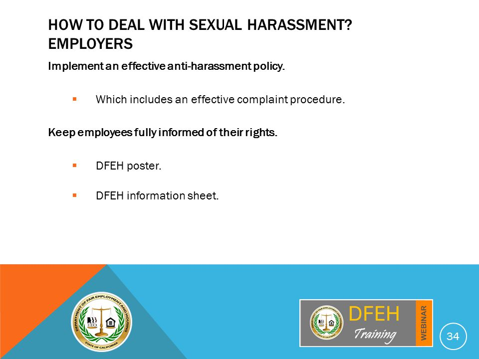 HOW TO DEAL WITH SEXUAL HARASSMENT. EMPLOYERS Implement an effective anti-harassment policy.