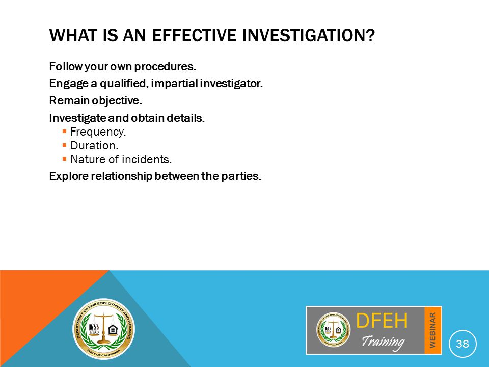 WHAT IS AN EFFECTIVE INVESTIGATION. Follow your own procedures.
