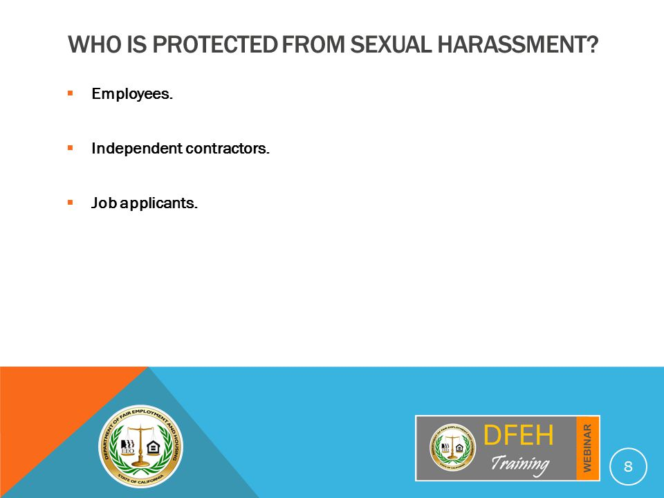 WHO IS PROTECTED FROM SEXUAL HARASSMENT.  Employees.