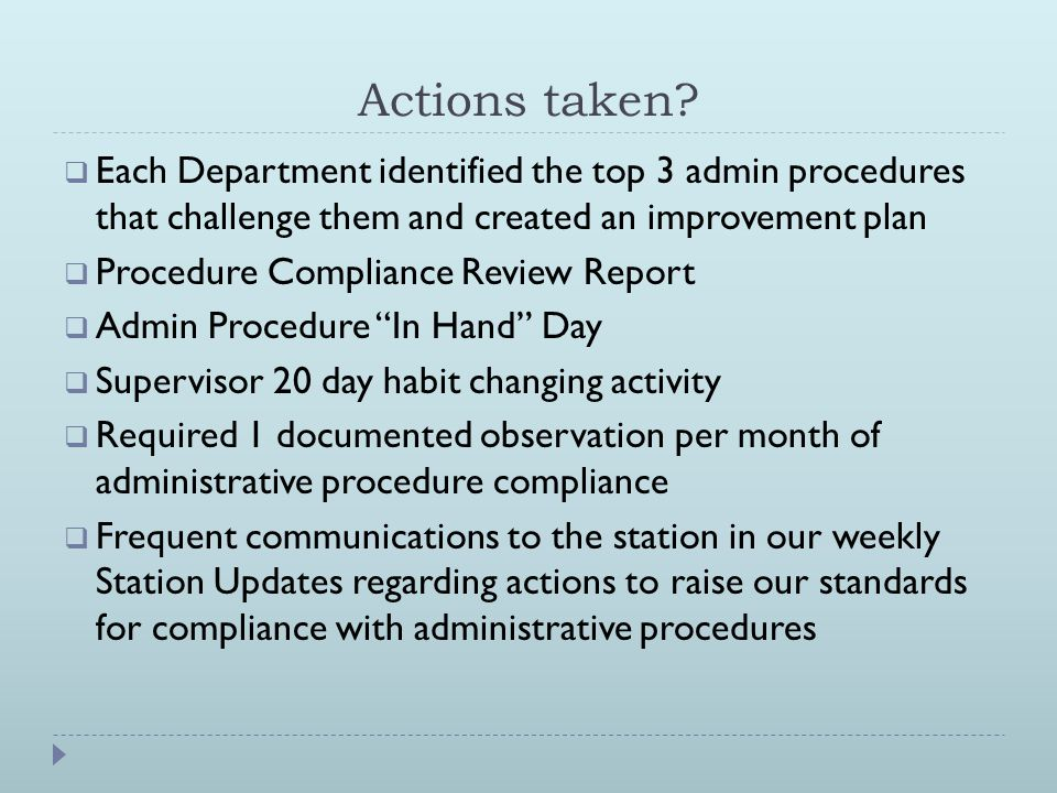 Actions taken?  Each Department identified the top 3 admin procedures that challenge them and created an improvement plan  Procedure Compliance Revi